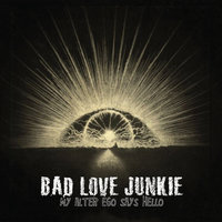 My Alter Ego Says Hello — Bad Love Junkie
