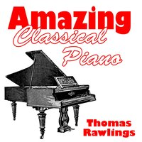 Amazing Classical Piano — Thomas Rawlings