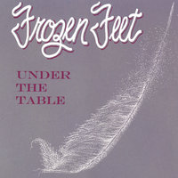 Under The Table — Frozen Feet