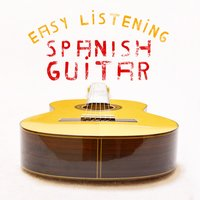 Easy Listening Spanish Guitar — Spanish Guitar, Guitarra, Relajacion y Guitarra Acustica, Easy Listening Guitar