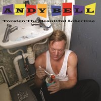Torsten the Beautiful Libertine — Andy Bell