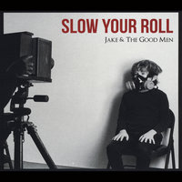 Slow Your Roll — Jake & the Good Men