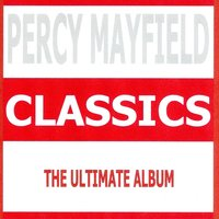 Classics - Percy Mayfield — Percy Mayfield