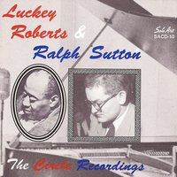 The Circle Recordings — Luckey Roberts, Ralph Sutton, Luckey Roberts & Ralph Sutton