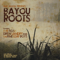 Bayou Roots — The Figs, Drew Landry & The Pine Leaf Boys