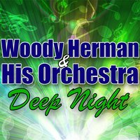 Deep Night — Woody Herman & His Orchestra