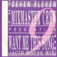 Want Me this Song — Seven Eleven Mixmaster Crew