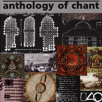 Anthology of Chant — Steve Roach, Brian Keane, Ömer Faruk Tekbilek, David Hykes, The Monks of the Dip Tse Chok Ling Monastery, Хильдегарда Бингенская