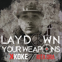 Lay Down Your Weapons — Rita Ora, K Koke