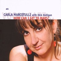 How Can I Get To Mars? — Carla Marcotulli with Dick Halligan, Carla Marcotulli & Dick Halligan
