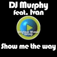 Show me the way — IVAN, Dj Murphy, DJ Murphy, Ivan