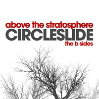 Above The Stratosphere - The B Sides — Circleslide