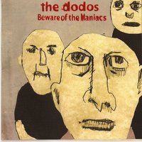 Beware of the Maniacs — The Dodos