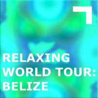 Relaxing World Tour: Belize — сборник