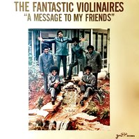"The Fantastic Violinaires ""A Message to My Friends"" — The Violinaires"