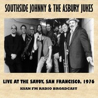 Live at the Savoy, San Francisco, 1976 (Fm Radio Broadcast) — Southside Johnny & The Asbury Jukes, The Asbury Jukes, Southside Johnny
