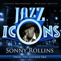 Jazz Icons from the Golden Era - Sonny Rollins — Sonny Rollins
