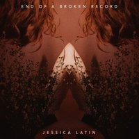 End of a Broken Record — Jessica Latin