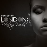 Consort of London: Relaxing Works — Consort of London