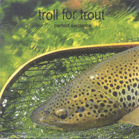 Perfect Existence — Troll for Trout