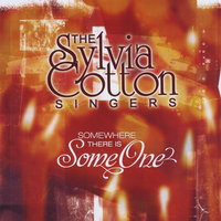 Somewhere There Is Someone — The Sylvia Cotton Singers