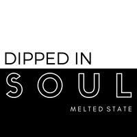 Dipped in Soul — Melted State