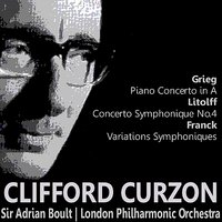 Gieg: Piano Concerto in A - Litolff: Concerto Symphonique No. 4 - Franck: Variations Symphoniques — London Philharmonic Orchestra, Сезар Франк, Sir Adrian Boult, Clifford Curzon