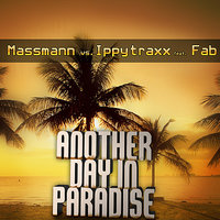 Another Day In Paradise — Fab, Ippytraxx, Massmann