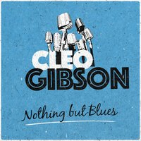 Nothing but Blues — Cleo Gibson