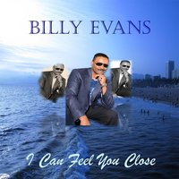I Can Feel You Close — Billy Evans