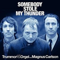 Somebody Stole My Thunder (feat. Magnus Carlson) — Trummor & Orgel