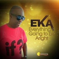 Everything Is Going to Be Alright — E-K-A