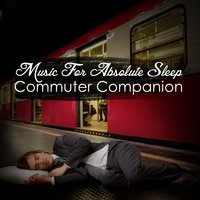 Music for Absolute Sleep: Commuter Companion — Massage Tribe, Nature Tribe, Sleep Tribe