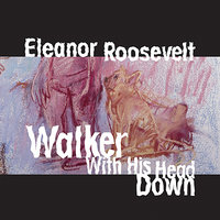 Walker with his Head Down — Eleanor Roosevelt