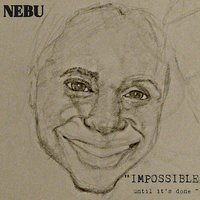 Impossible Until It's Done — Nebu