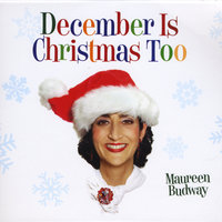 December Is Christmas Too — Maureen Budway