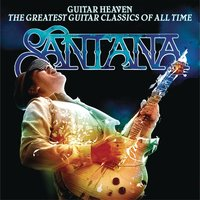 Guitar Heaven: The Greatest Guitar Classics Of All Time — Santana