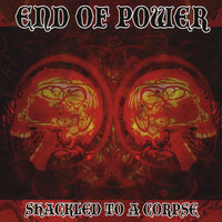 Shackled To A Corpse — End of Power