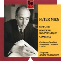 Peter Mieg: Sinfonie – Rondeau Symphonique – Combray — Polish Radio Symphony Orchestra, Polish Radio Symphony Orchestra & André Froelicher, Peter Mieg, André Froelicher