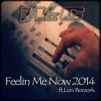 Feeling Me Now 2014 (feat. Len Berzerk) — Wiz C