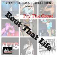 Bout That Life - Single — Pry Tha Great