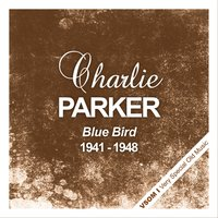 Blue Bird - The Complete Recordings 1941 - 1948 — Charlie Parker