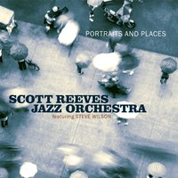 Portraits and Places — Scott Reeves Jazz Orchestra