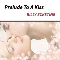 Prelude to a Kiss — Billy Eckstine