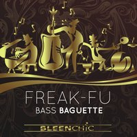 Bass Baguette — Freak-Fu