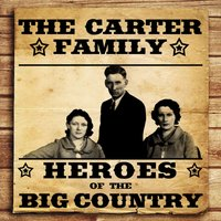 Heroes of the Big Country - The Carter Family — The Carter Family