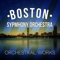 Boston Symphony Orchestra: Orchestral Works — Boston Symphony Orchestra