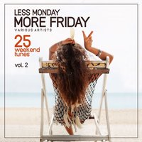 Less Monday, More Friday, Vol. 2 (25 Weekend Tunes) — сборник
