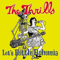Let's Bottle Bohemia — The Thrills