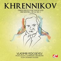 Khrennikov: Three Pieces for Violin and Orchestra, Op. 26 — Тихон Николаевич Хренников